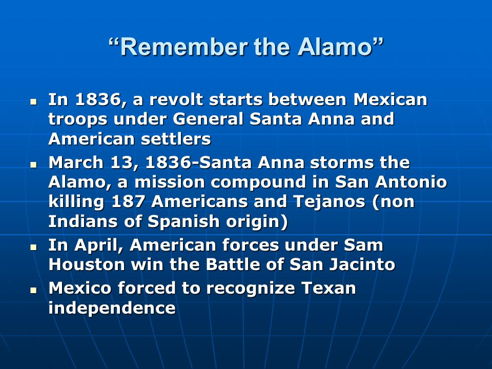 """Remember the Alamo"" In 1836, a revolt starts between Mexican troops under General Santa Anna and American settlers In 1836, a revolt starts between M"