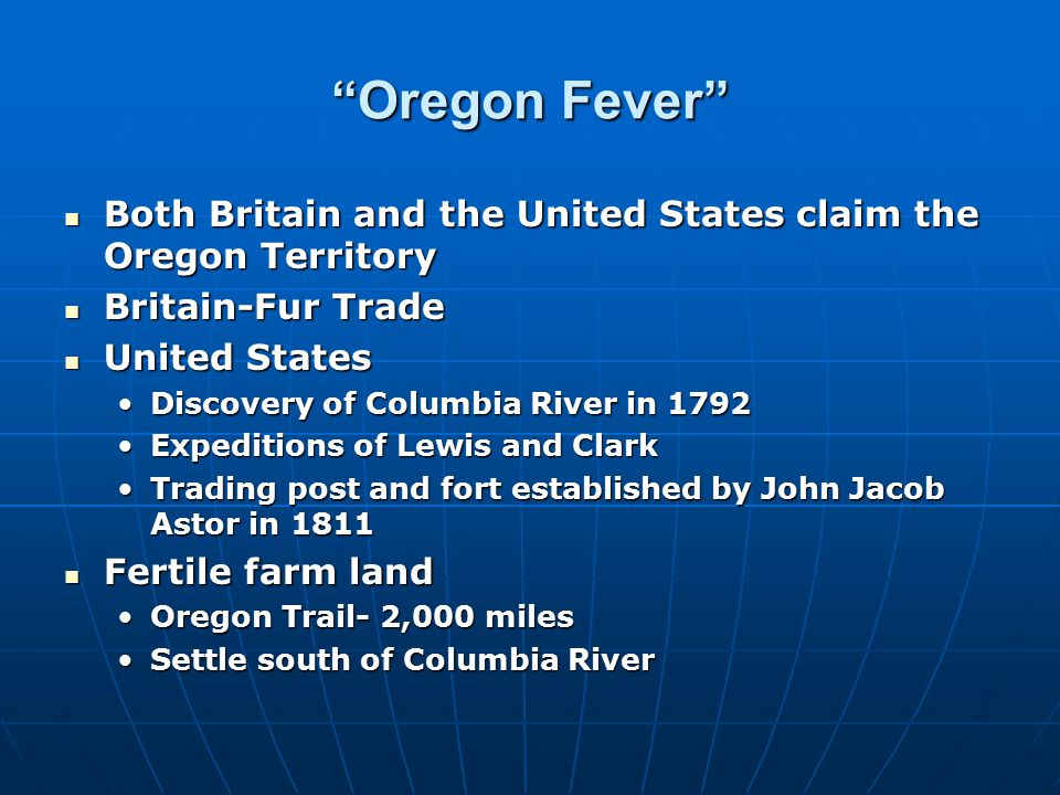 """Oregon Fever"" Both Britain and the United States claim the Oregon Territory Both Britain and the United States claim the Oregon Territory Britain-Fur"