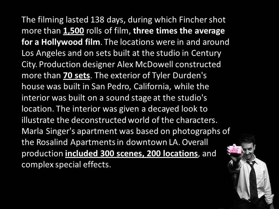 The filming lasted 138 days, during which Fincher shot more than 1,500 rolls of film, three times the average for a Hollywood film.
