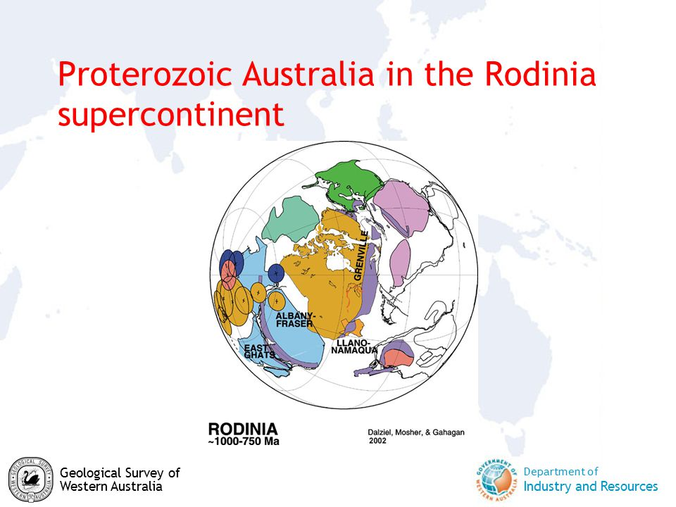 Department of Industry and Resources Geological Survey of Western Australia Proterozoic Australia in the Rodinia supercontinent