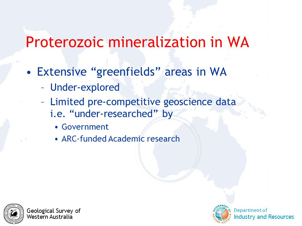 """Department of Industry and Resources Geological Survey of Western Australia Proterozoic mineralization in WA Extensive """"greenfields"""" areas in WA –Unde"""