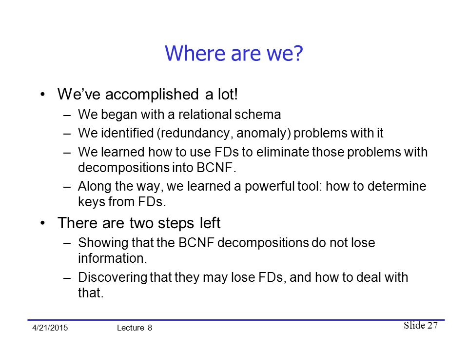 Slide 27 4/21/2015 Lecture 8 Where are we. We've accomplished a lot.