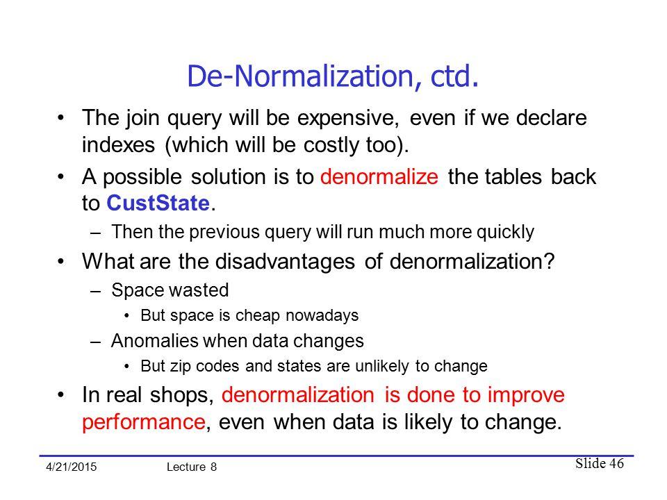 Slide 46 4/21/2015 Lecture 8 De-Normalization, ctd.