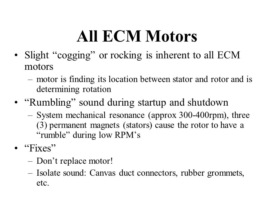 "All ECM Motors Slight ""cogging"" or rocking is inherent to all ECM motors –motor is finding its location between stator and rotor and is determining ro"