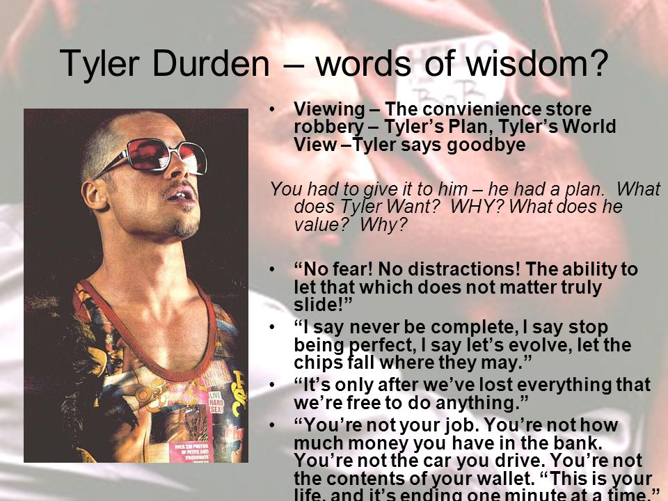 Tyler Durden – words of wisdom.