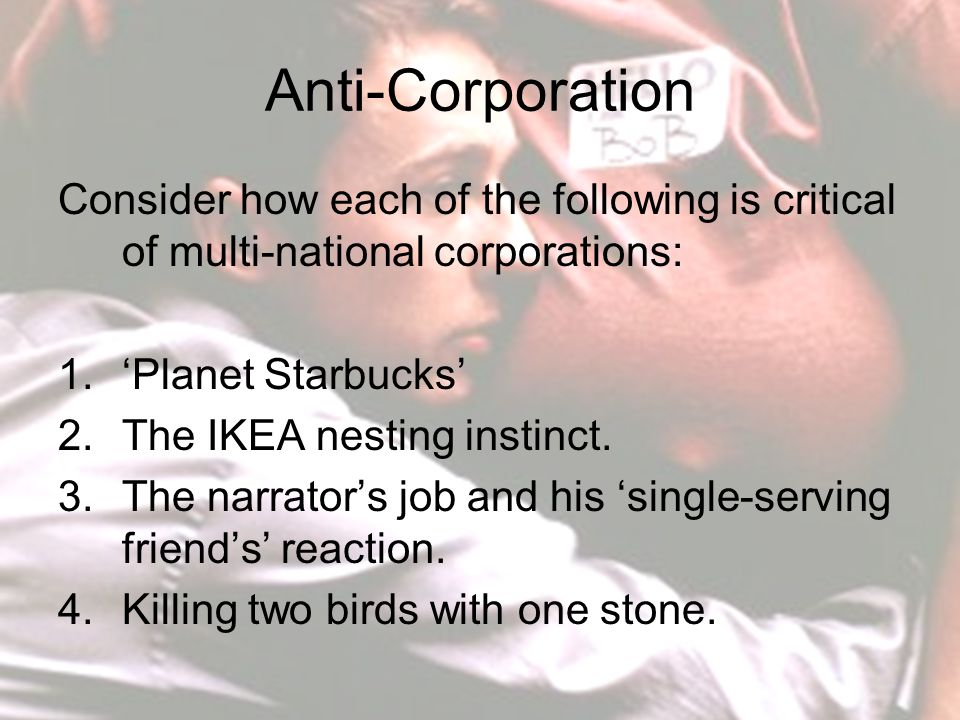 Anti-Corporation Consider how each of the following is critical of multi-national corporations: 1.'Planet Starbucks' 2.The IKEA nesting instinct.