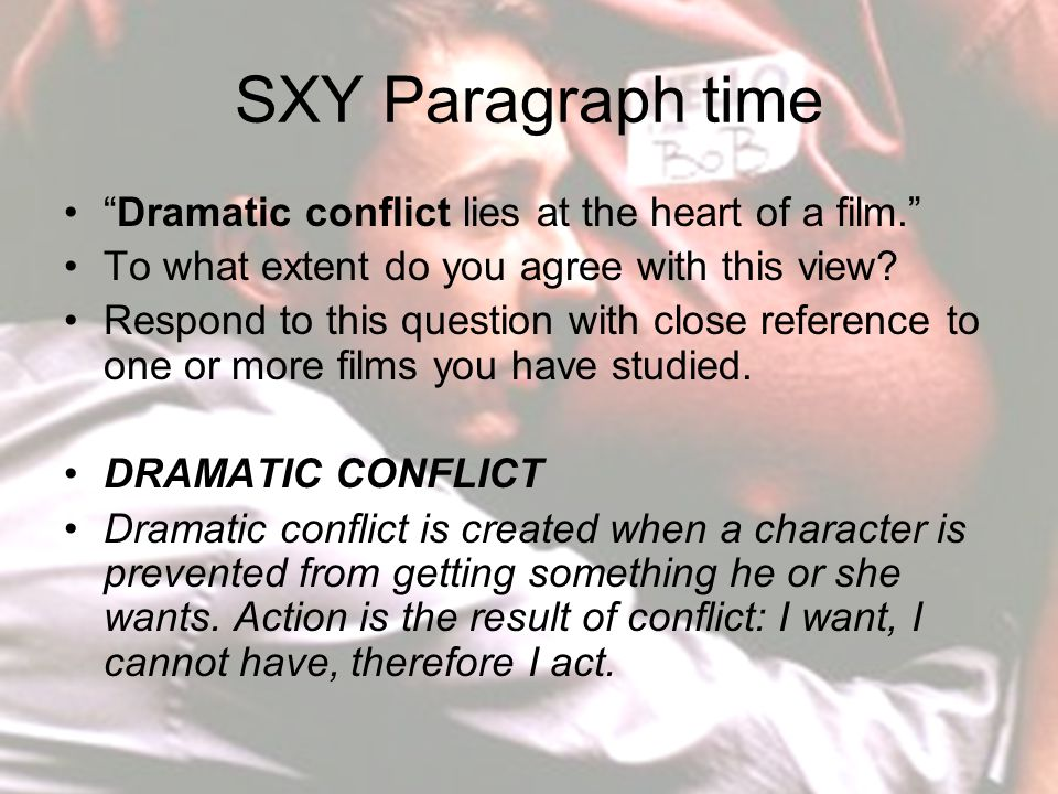 SXY Paragraph time Dramatic conflict lies at the heart of a film. To what extent do you agree with this view.