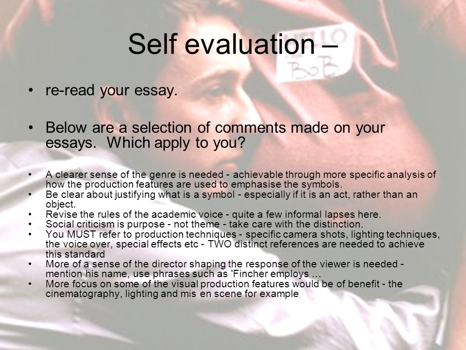 Self evaluation – re-read your essay. Below are a selection of comments made on your essays.