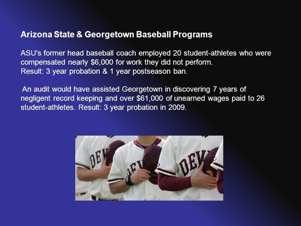 Arizona State & Georgetown Baseball Programs ASU's former head baseball coach employed 20 student-athletes who were compensated nearly $6,000 for work