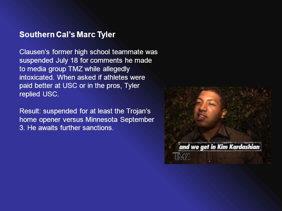Southern Cal's Marc Tyler Clausen's former high school teammate was suspended July 18 for comments he made to media group TMZ while allegedly intoxica