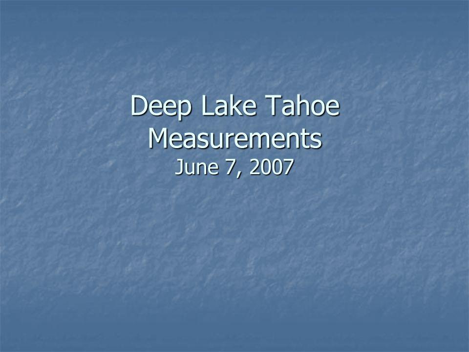 Deep Lake Tahoe Measurements June 7, 2007