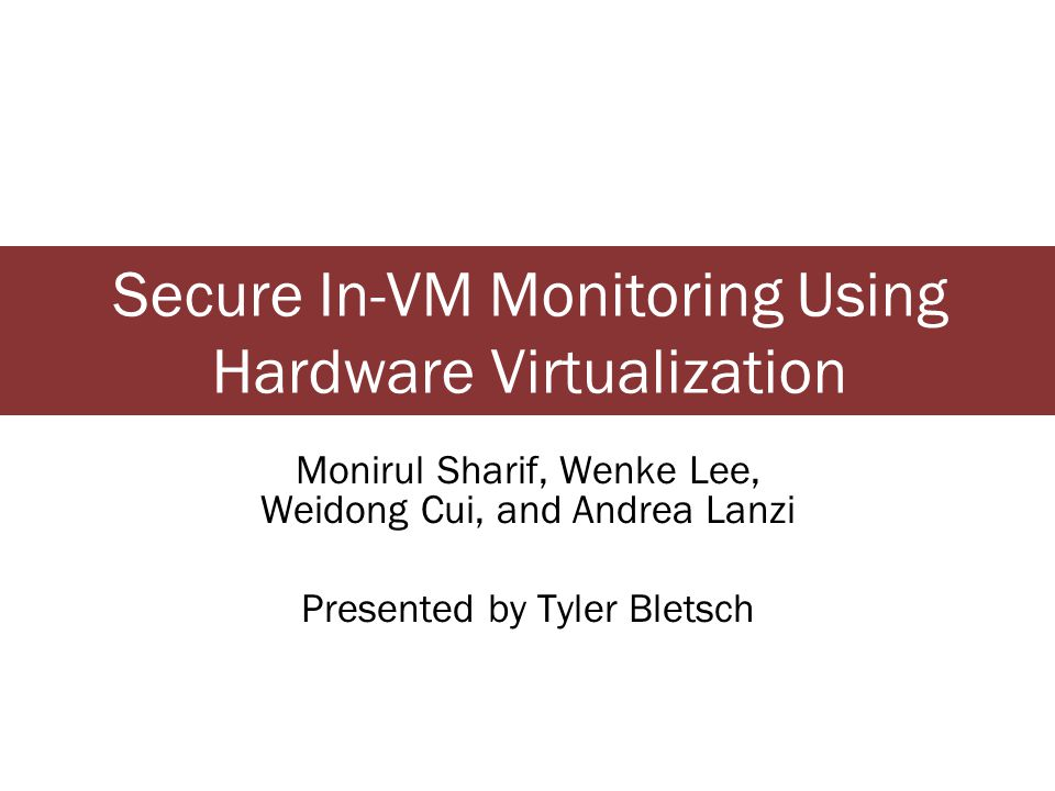 2 Introduction Problem: Kernel level rootkits can kill security monitoring software Solution: Virtualization allows the monitor to live outside the VM Problem: Out-of-VM monitoring can be very expensive –Why?