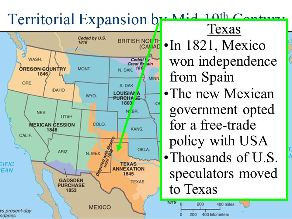 Territorial Expansion by Mid-19 th CenturyTexas In 1821, Mexico won independence from Spain The new Mexican government opted for a free-trade policy w