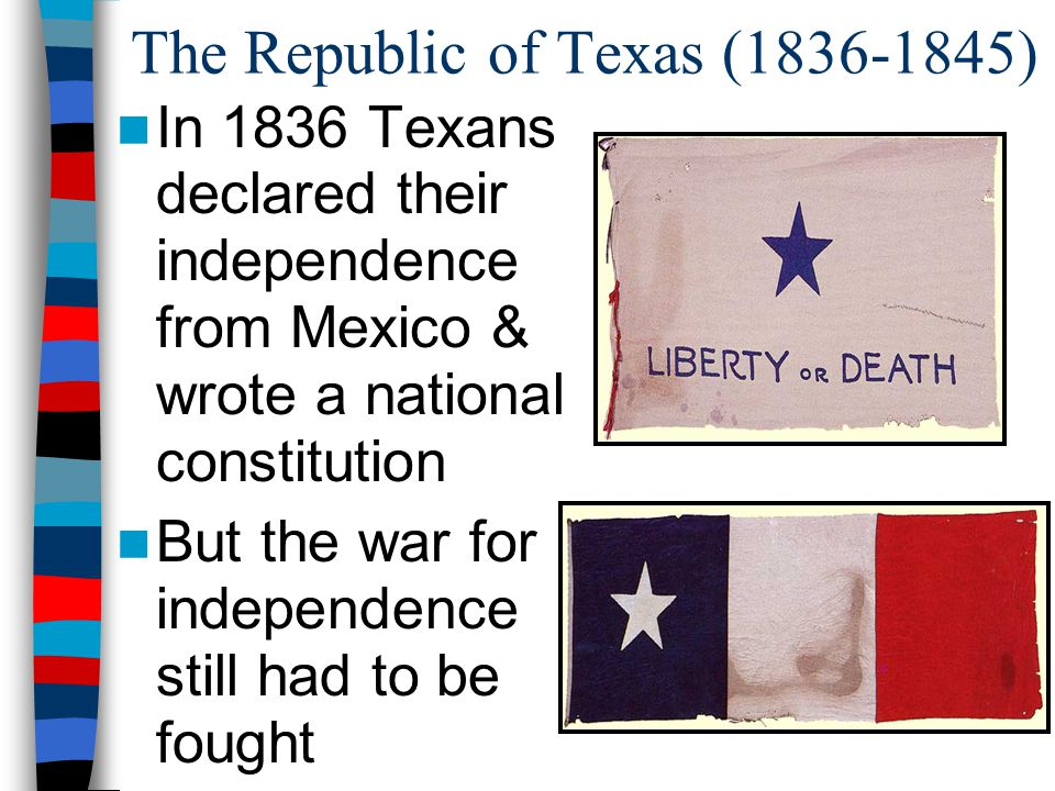 In 1836 Texans declared their independence from Mexico & wrote a national constitution But the war for independence still had to be fought The Republi