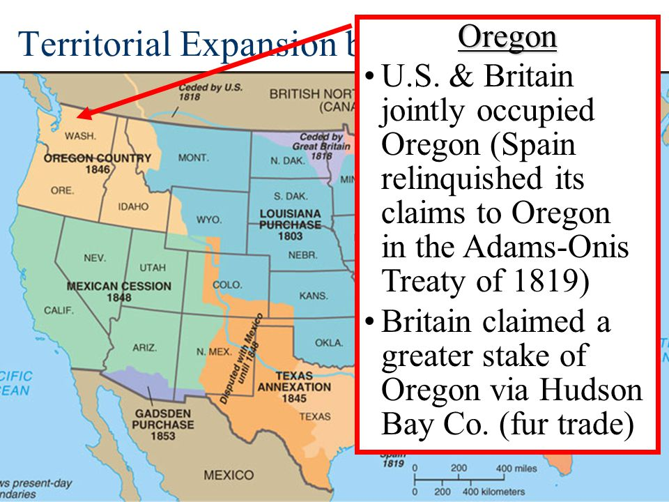 Territorial Expansion by Mid-19 th CenturyOregon U.S. & Britain jointly occupied Oregon (Spain relinquished its claims to Oregon in the Adams-Onis Tre