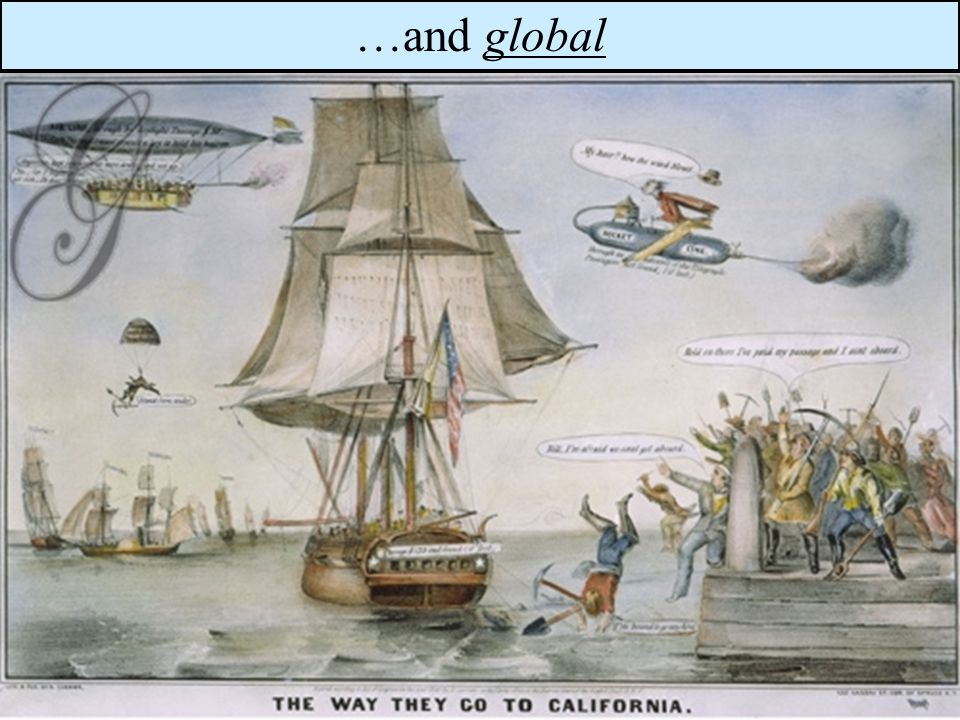 San Francisco before the gold rush San Francisco after the gold rush Immigration to California was national…and global