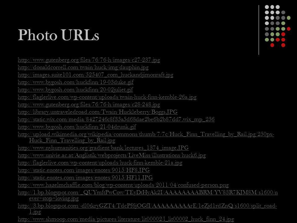 Photo URLs http://www.gutenberg.org/files/76/76-h/images/c27-237.jpg http://donaldcorrell.com/twain/huck/img/dauphin.jpg http://images.suite101.com/52