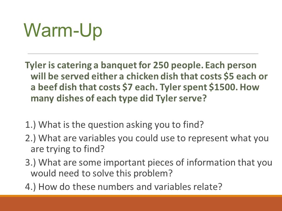 Warm-Up Tyler is catering a banquet for 250 people. Each person will be served either a chicken dish that costs $5 each or a beef dish that costs $7 e