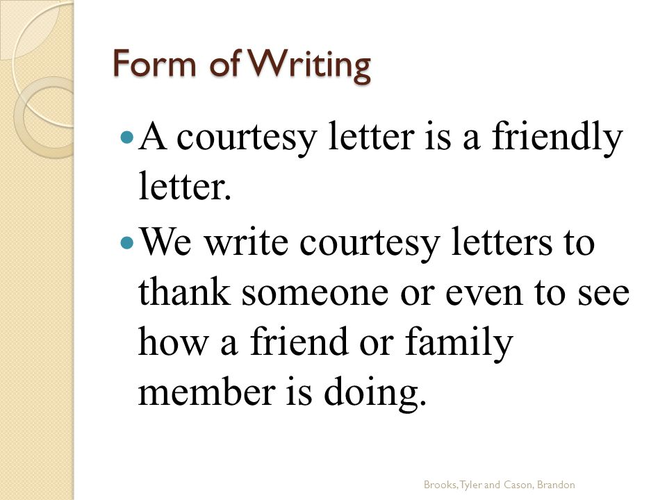 Form of Writing A courtesy letter is a friendly letter.