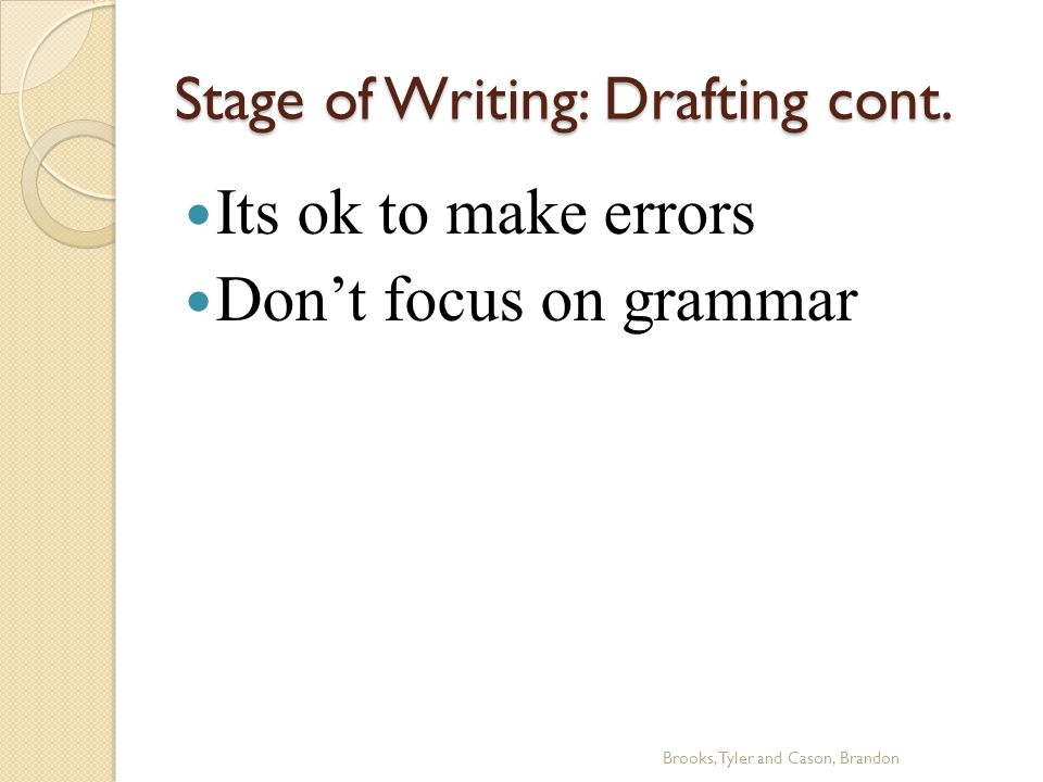 Stage of Writing: Drafting cont.