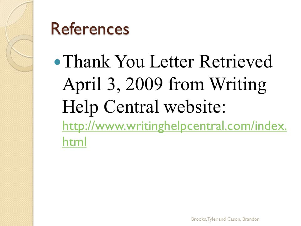 References Thank You Letter Retrieved April 3, 2009 from Writing Help Central website: http://www.writinghelpcentral.com/index.