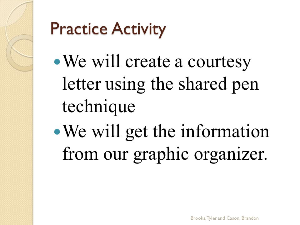 Practice Activity We will create a courtesy letter using the shared pen technique We will get the information from our graphic organizer.