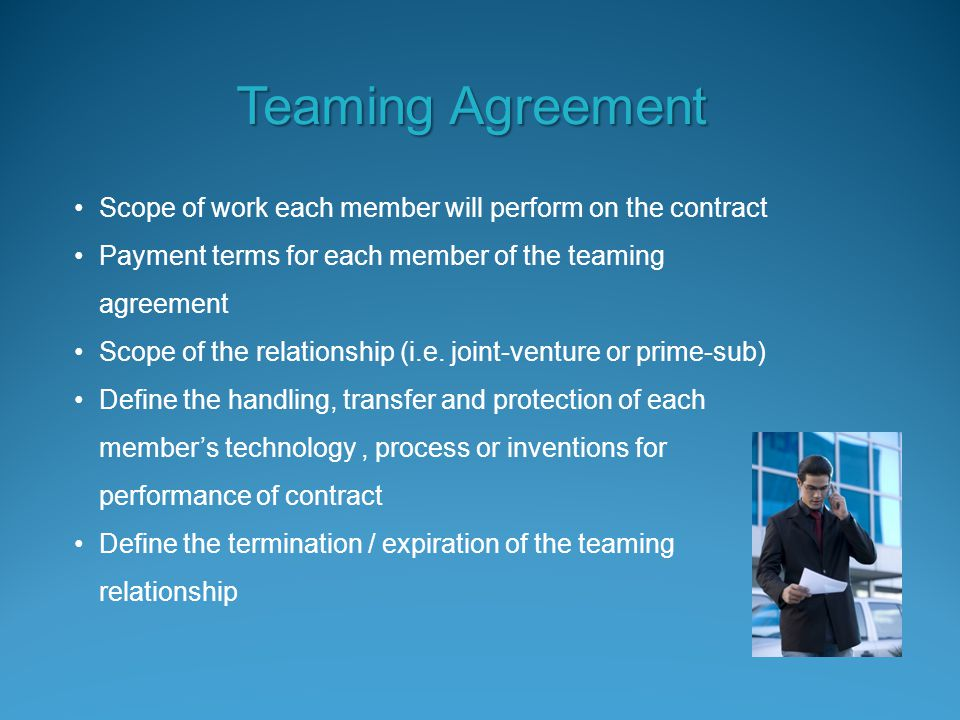 Teaming Agreement Scope of work each member will perform on the contract Payment terms for each member of the teaming agreement Scope of the relationship (i.e.