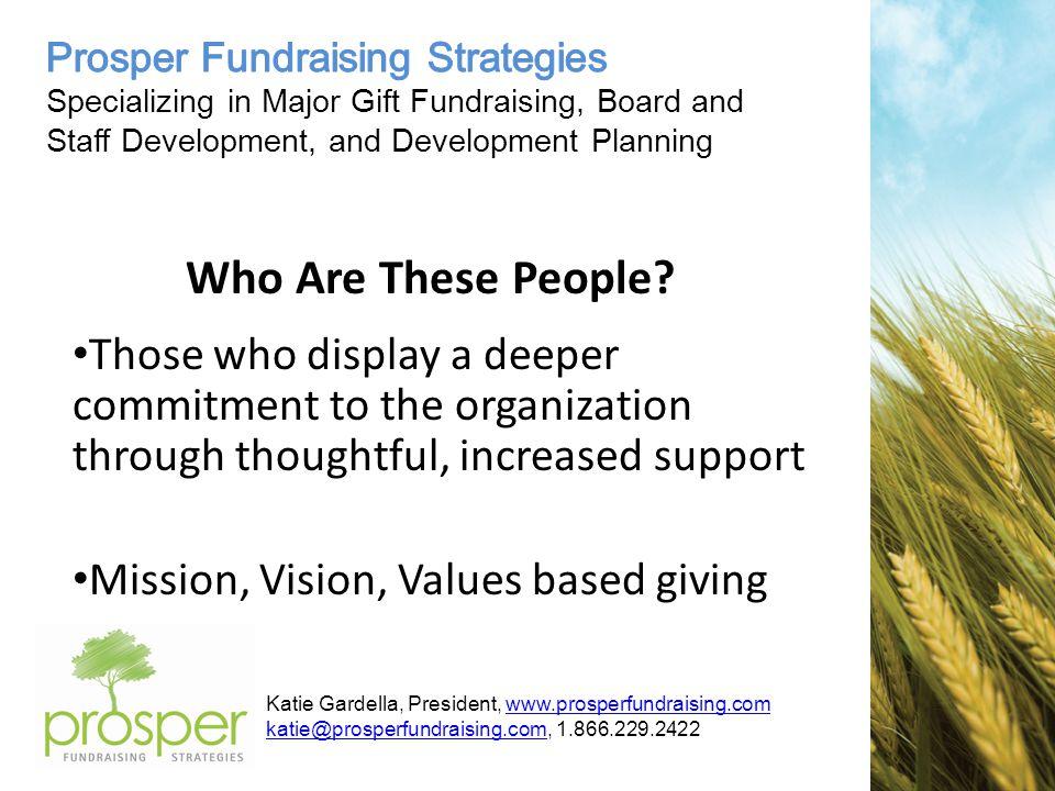 Katie Gardella, President, www.prosperfundraising.comwww.prosperfundraising.com katie@prosperfundraising.comkatie@prosperfundraising.com, 1.866.229.2422 Who Are These People.