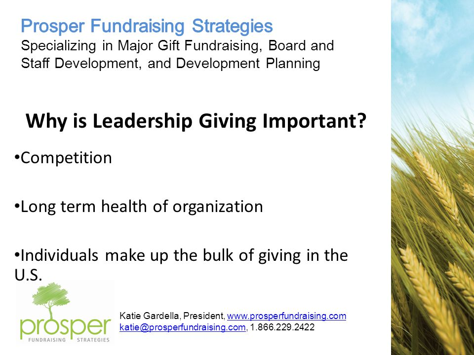 Katie Gardella, President, www.prosperfundraising.comwww.prosperfundraising.com katie@prosperfundraising.comkatie@prosperfundraising.com, 1.866.229.2422 The Cycle of Giving Identification Information Inform Involve Investment Stewardship Deepening Relationship