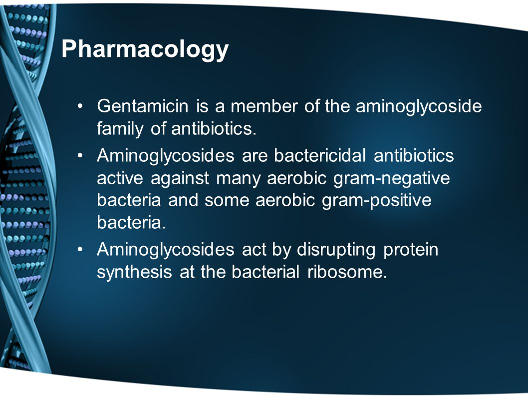 Learning Objectives After viewing this presentation, you should Understand the mechanism of action, indications and contra-indications of gentamicin U