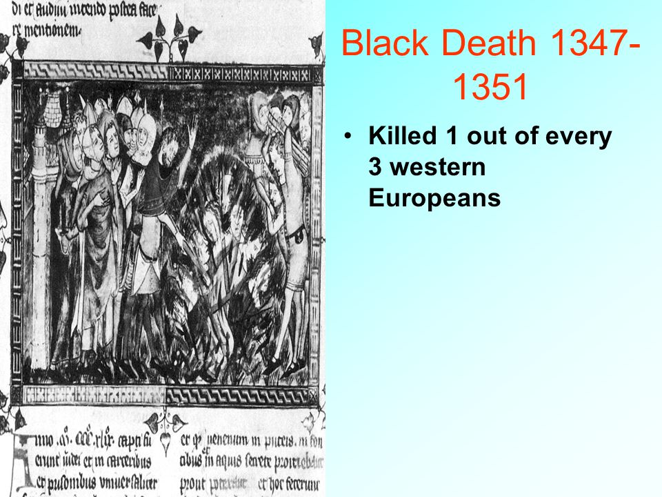 Black Death 1347-1351 Bubonic plague brought to Europe by Genoese )Italian) traders.