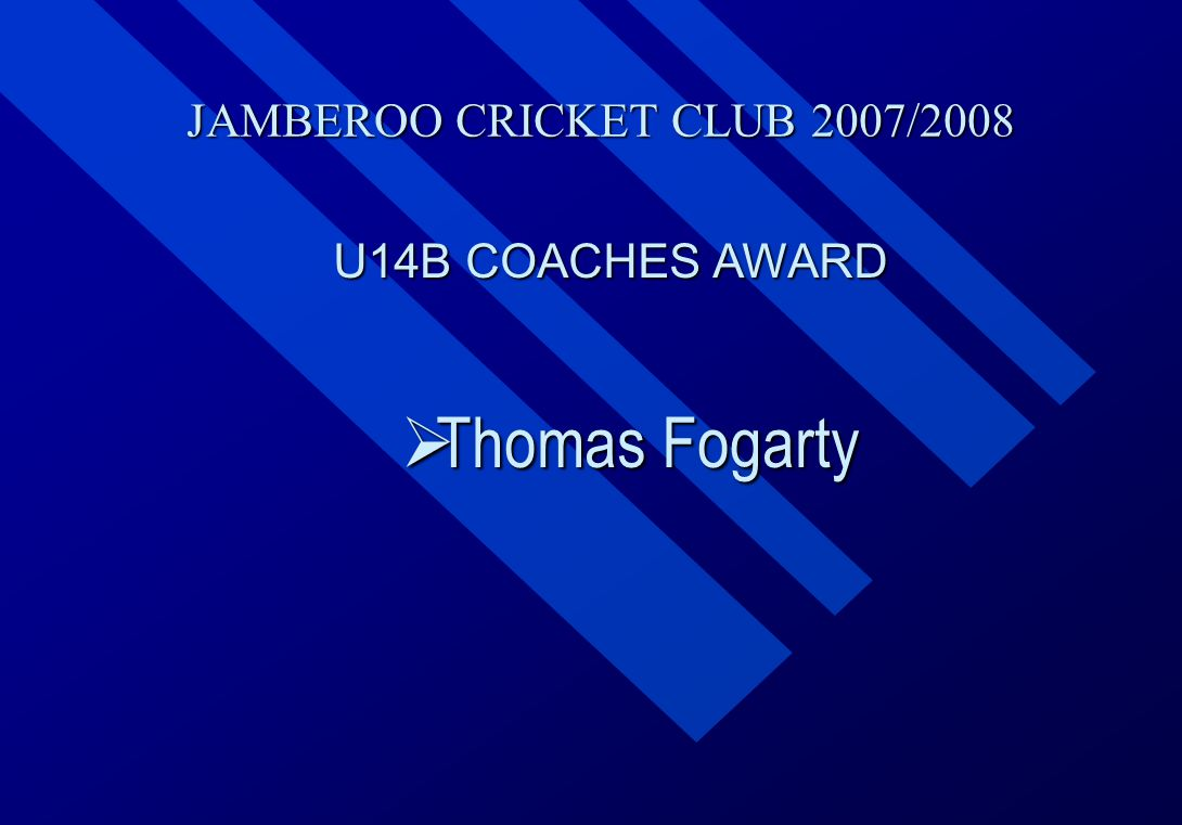 JAMBEROO CRICKET CLUB 2007/2008 U14B COACHES AWARD  Thomas  Thomas Fogarty