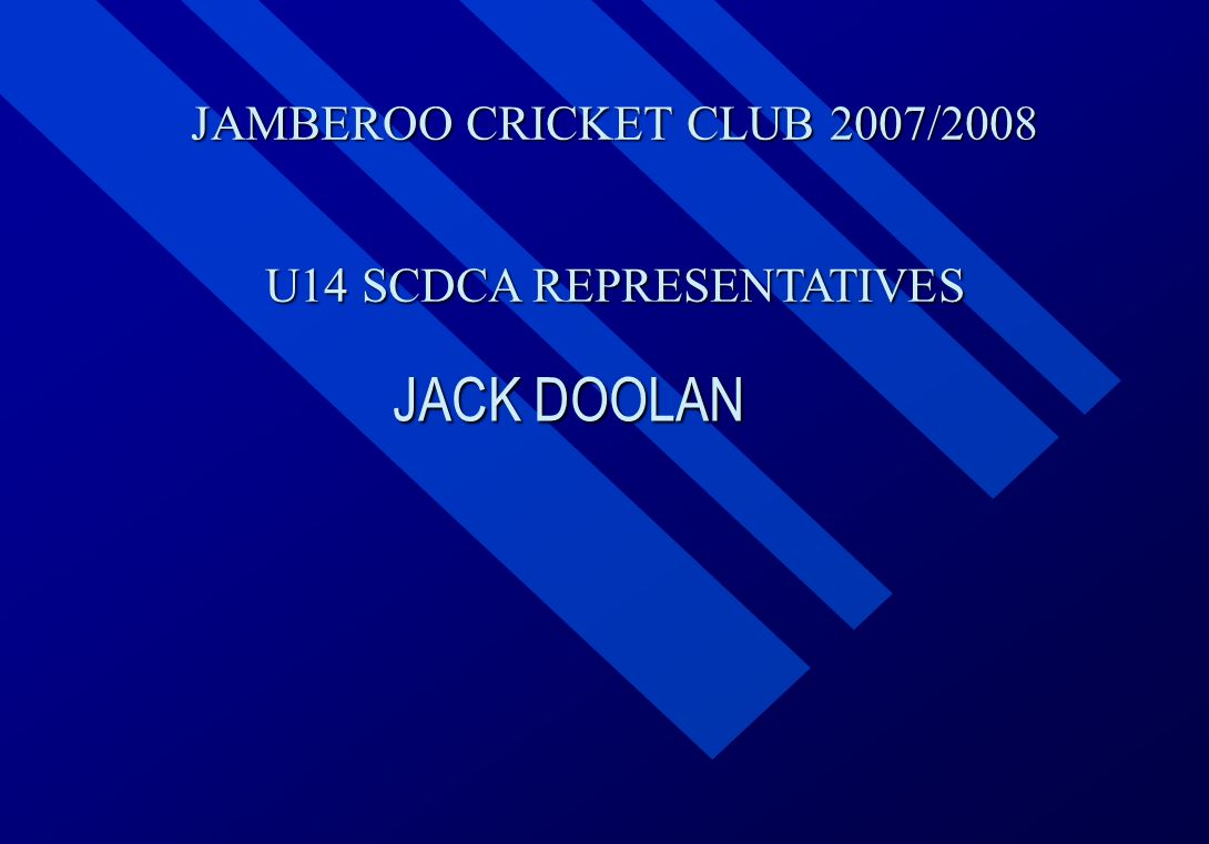 JAMBEROO CRICKET CLUB 2007/2008 U14 SCDCA REPRESENTATIVES JACK DOOLAN