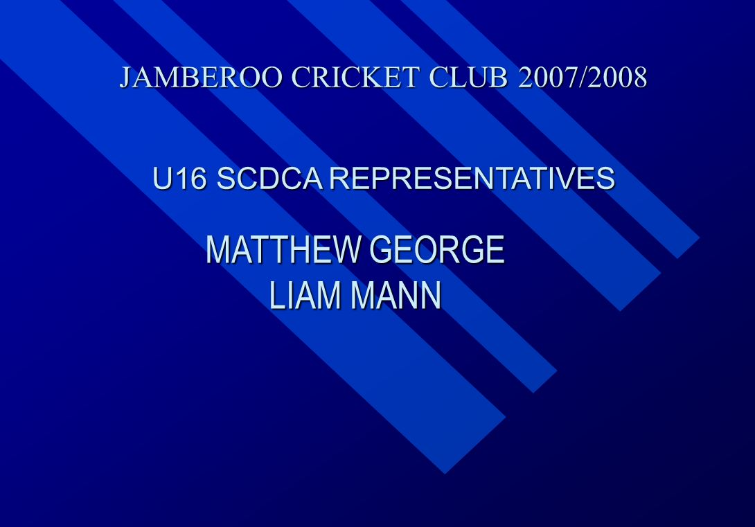 JAMBEROO CRICKET CLUB 2007/2008 U16 SCDCA REPRESENTATIVES MATTHEW GEORGE LIAM MANN
