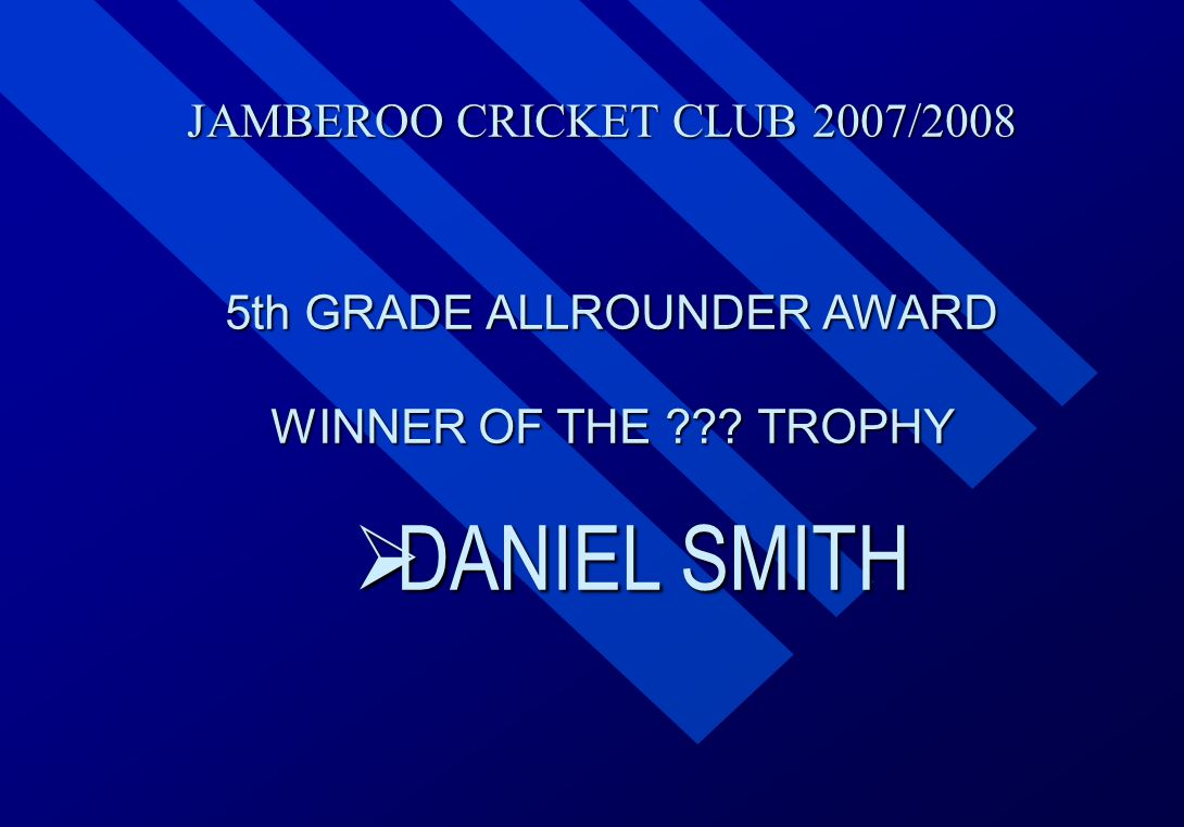 JAMBEROO CRICKET CLUB 2007/2008 5th GRADE ALLROUNDER AWARD WINNER OF THE .