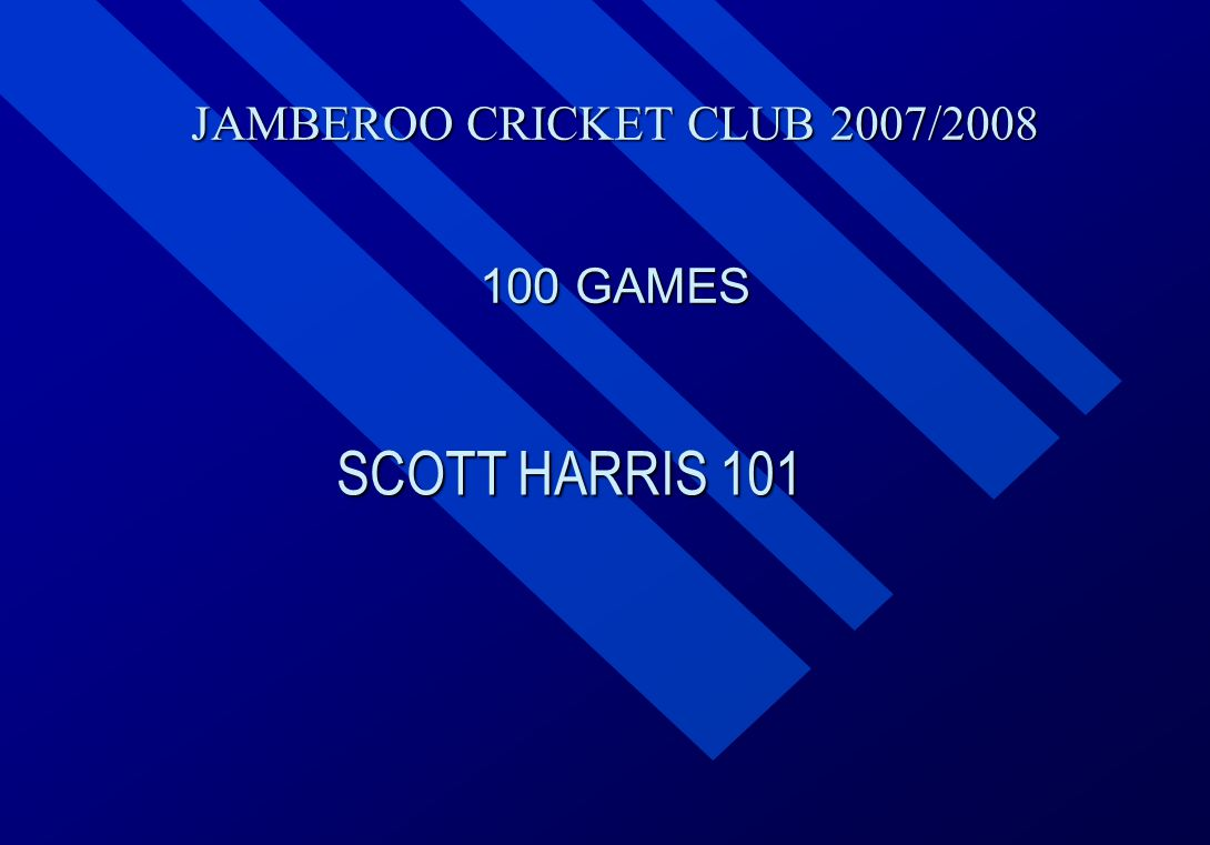 JAMBEROO CRICKET CLUB 2007/2008 100 GAMES SCOTT HARRIS 101