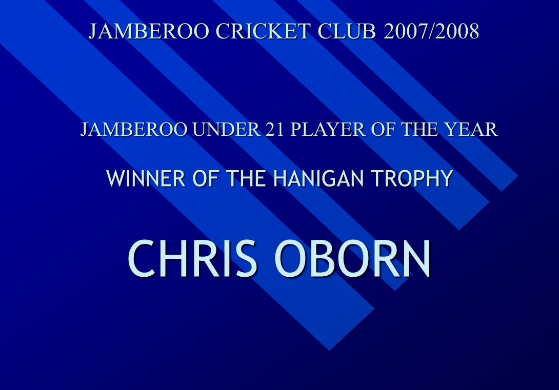 JAMBEROO CRICKET CLUB 2007/2008 JAMBEROO UNDER 21 PLAYER OF THE YEAR WINNER OF THE HANIGAN TROPHY CHRIS OBORN