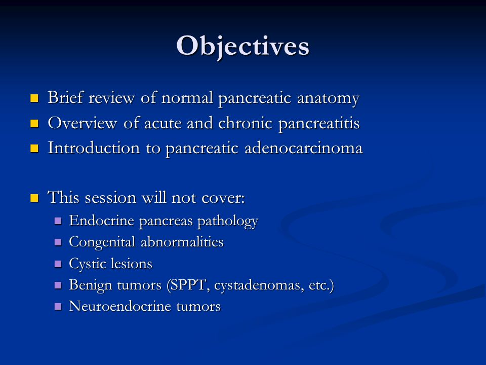 Objectives Brief review of normal pancreatic anatomy Brief review of normal pancreatic anatomy Overview of acute and chronic pancreatitis Overview of