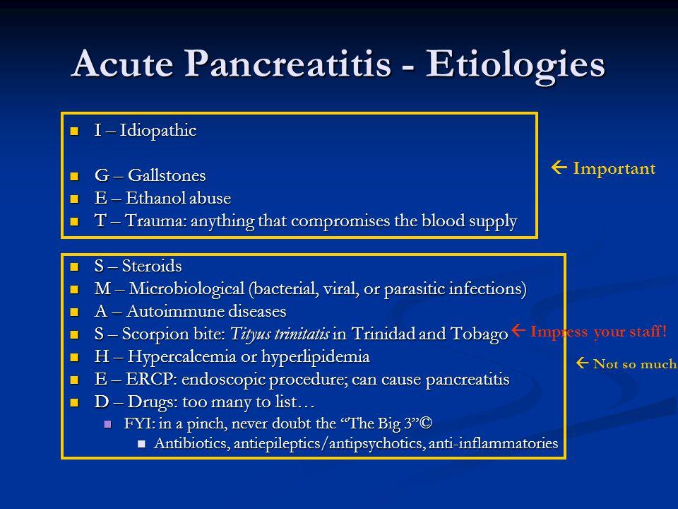 Acute Pancreatitis - Etiologies I – Idiopathic I – Idiopathic G – Gallstones G – Gallstones E – Ethanol abuse E – Ethanol abuse T – Trauma: anything t