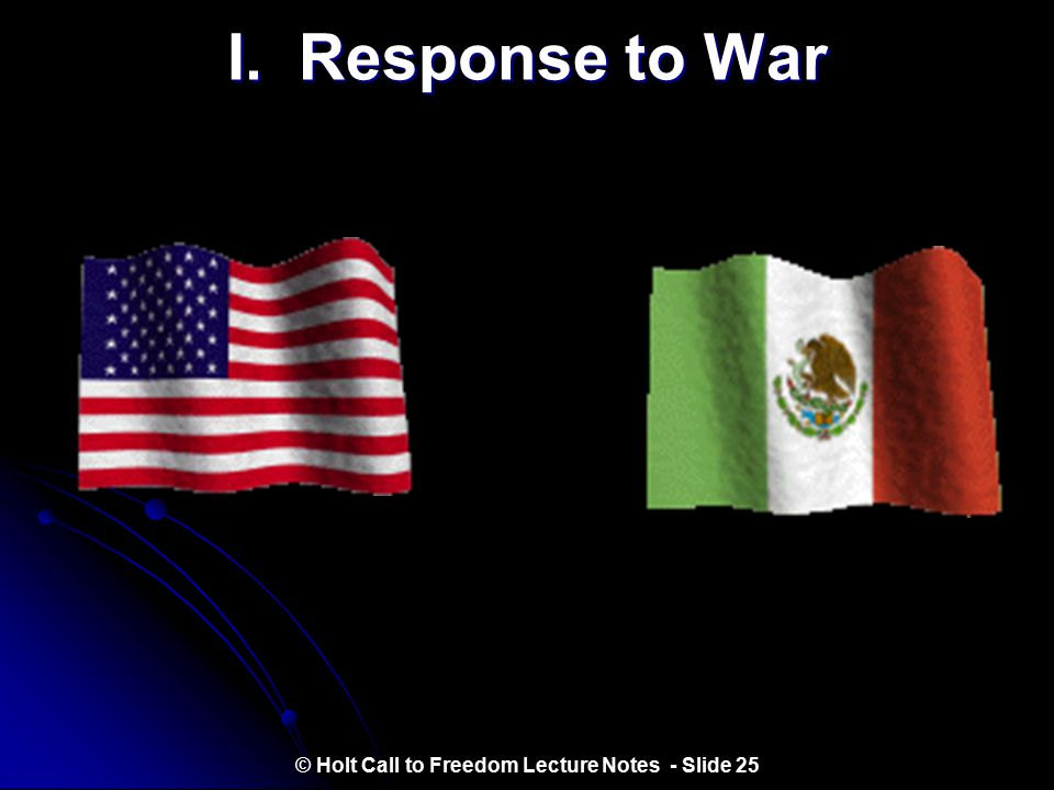 17.2 The Mexican War Objectives:  Describe Americans' reactions to the declaration of war against Mexico.  Examine the major events and battles of t