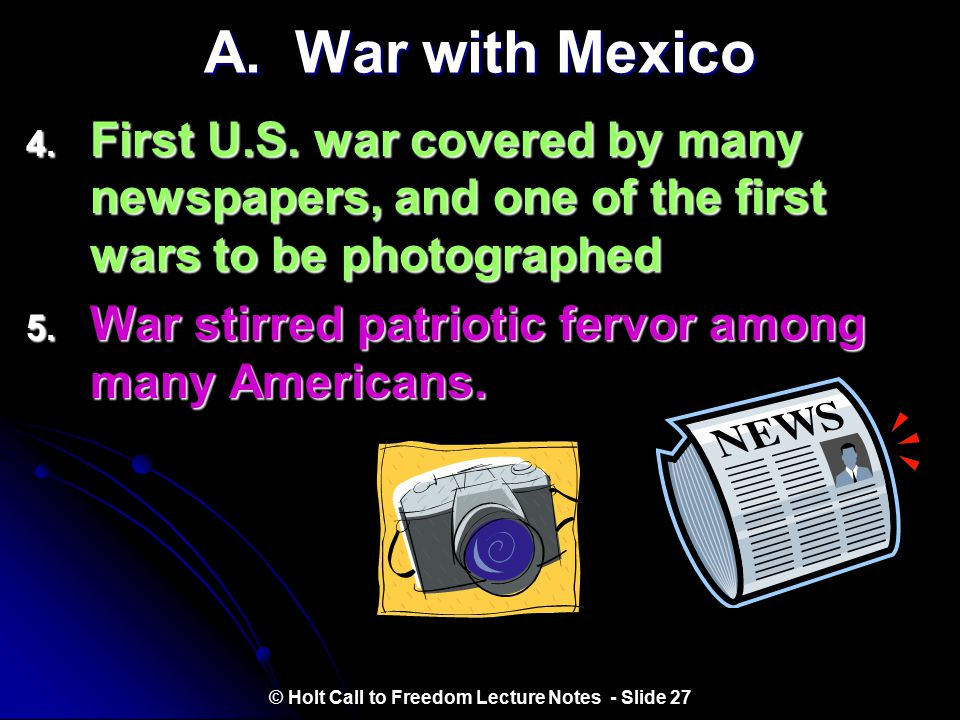 A. War with Mexico 1. Although outnumbered, the U.S. Army had better weapons and equipment than Mexican forces did. 2. Some 200,000 Americans voluntee