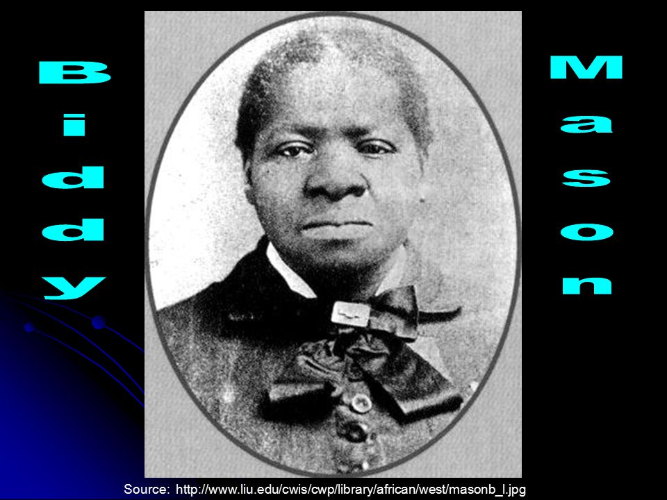 D. Biddy Mason 1. Biddy Mason and her family arrived in California as slaves. 2. They gained their liberty, and Mason worked as a nurse and did domest
