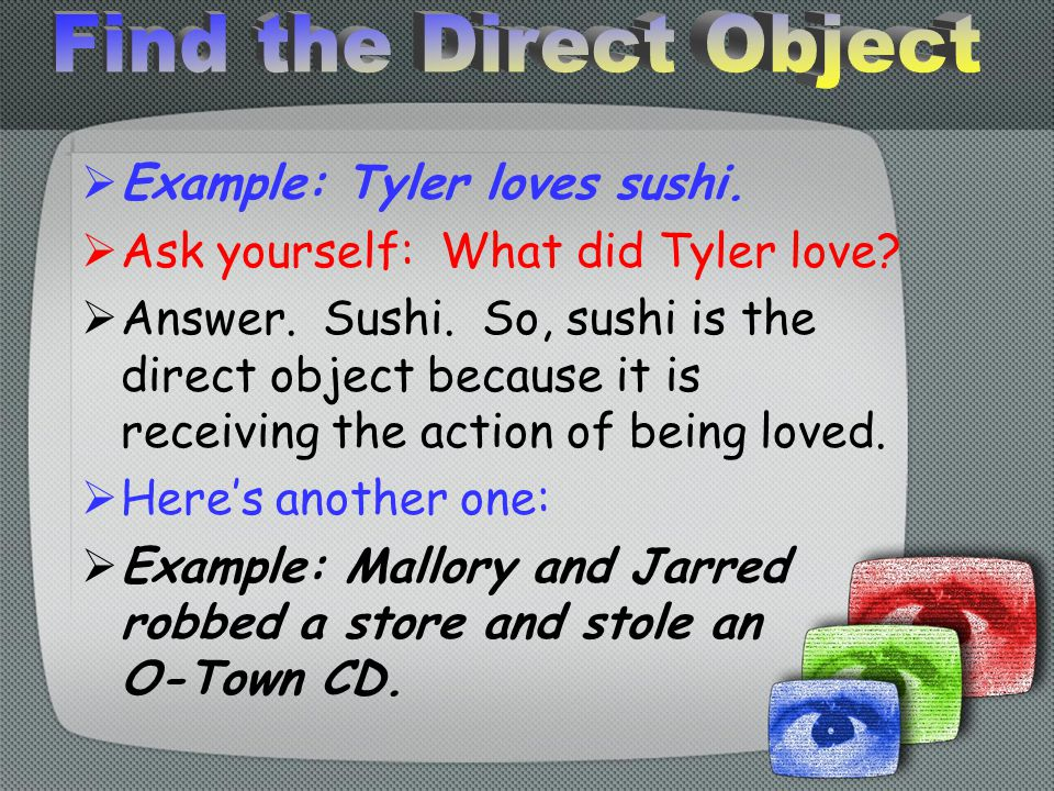  Example: Tyler loves sushi. Ask yourself: What did Tyler love.