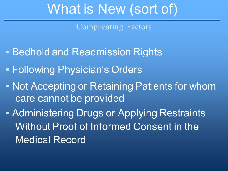 What is New (sort of) Complicating Factors ▪Bedhold and Readmission Rights ▪Following Physician's Orders ▪Not Accepting or Retaining Patients for whom