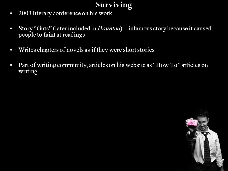 """Surviving 2003 literary conference on his work Story """"Guts"""" (later included in Haunted)—infamous story because it caused people to faint at readings W"""