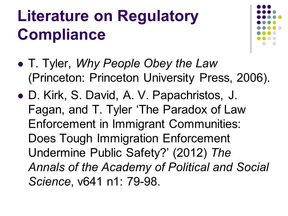 Literature on Regulatory Compliance T. Tyler, Why People Obey the Law (Princeton: Princeton University Press, 2006). D. Kirk, S. David, A. V. Papachri