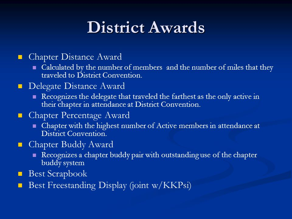 Chapter Distance Award Calculated by the number of members and the number of miles that they traveled to District Convention.