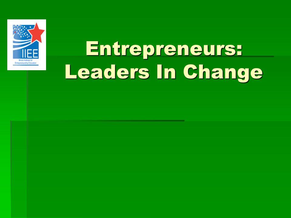 Entrepreneurs: Leaders In Change