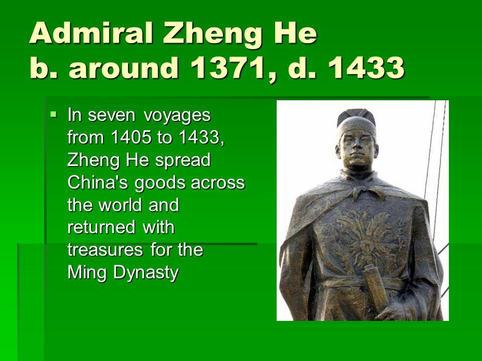 Admiral Zheng He b. around 1371, d.