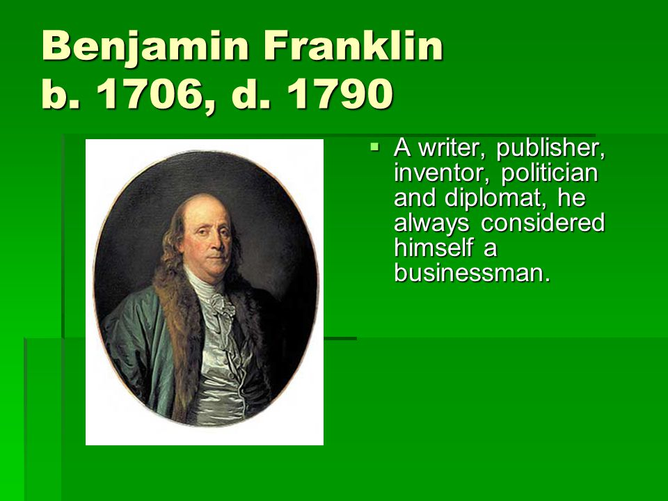 Benjamin Franklin b. 1706, d.